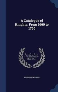 A Catalogue of Knights, from 1660 to 1760