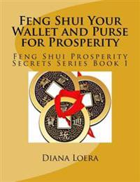 Feng Shui Your Wallet and Purse for Prosperity: Feng Shui Prosperity Secrets Series Book 1