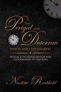 The Perigal and Duterrau Watch and Clockmakers: Perigal & Duterrau Watch and Clockmakers to the King