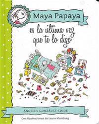 Maya Papaya, Es La Ultima Vez Que Te Lo Digo
