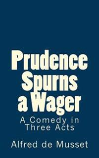 Prudence Spurns a Wager: A Comedy in Three Acts