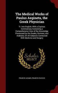 The Medical Works of Paulus Aegineta, the Greek Physician