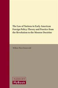 The Law of Nations in Early American Foreign Policy: Theory and Practice from the Revolution to the Monroe Doctrine