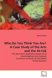 Who Do You Think You Are? a Case Study of the Arts and the At-Risk