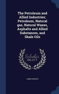 The Petroleum and Allied Industries; Petroleum, Natural Gas, Natural Waxes, Asphalts and Allied Substances, and Shale Oils