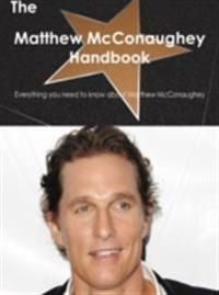 Matthew McConaughey Handbook - Everything you need to know about Matthew McConaughey