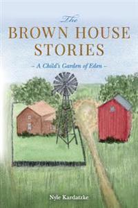 The Brown House Stories: A Child's Garden of Eden