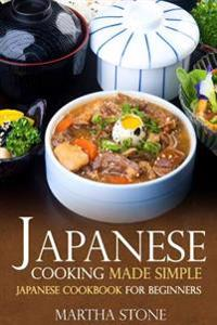 Japanese Cooking Made Simple: Japanese Cookbook for Beginners