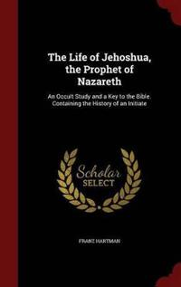 The Life of Jehoshua, the Prophet of Nazareth