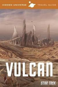 Hidden Universe Travel Guides: Star Trek: Vulcan