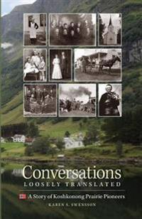 Conversations Loosely Translated: A Story of Koshkonong Prairie Pioneers