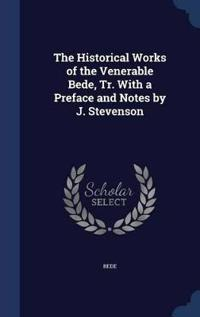 The Historical Works of the Venerable Bede, Tr. with a Preface and Notes by J. Stevenson