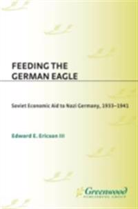 Feeding the German Eagle: Soviet Economic Aid to Nazi Germany, 1933-1941