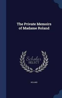 The Private Memoirs of Madame Roland