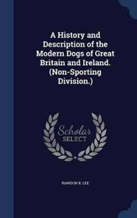 A History and Description of the Modern Dogs of Great Britain and Ireland. (Non-Sporting Division.)