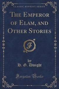 The Emperor of Elam, and Other Stories (Classic Reprint)