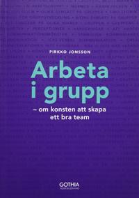 Arbeta i grupp : om konsten att skapa ett bra team