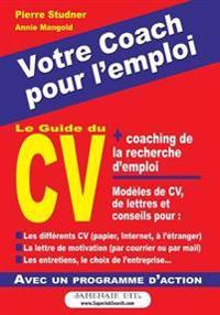 Le Guide Du CV: Votre Coach Pour L'Emploi