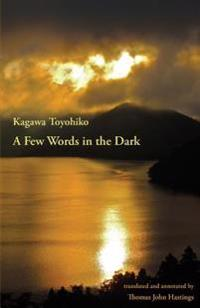 A Few Words in the Dark: Selected Meditations by Kagawa Toyohiko