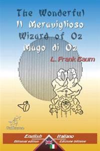 The Wonderful Wizard of Oz - Il Meraviglioso Mago Di Oz: Bilingual Parallel Text - Bilingue Con Testo Inglese a Fronte: English - Italian / Inglese -