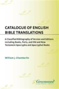 Catalogue of English Bible Translations: A Classified Bibliography of Versions and Editions Including Books, Parts, and Old and New Testament Apocrypha and Acpocryphal Books