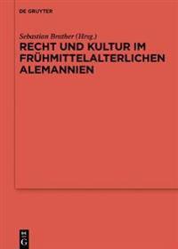 Recht Und Kultur Im Frühmittelalterlichen Alemannien: Rechtsgeschichte, Archäologie Und Geschichte Des 7. Und 8. Jahrhunderts