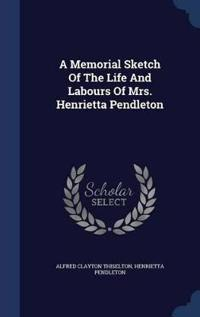A Memorial Sketch of the Life and Labours of Mrs. Henrietta Pendleton