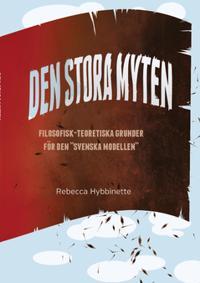 """Den stora myten : filosofisk-teoretiska grunder för den """"svenska modellen"""""""