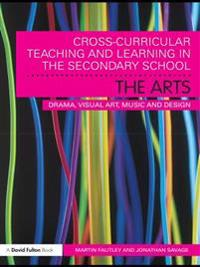 Cross-Curricular Teaching and Learning in the Secondary School... The Arts