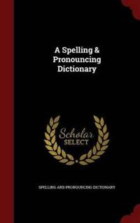 A Spelling & Pronouncing Dictionary