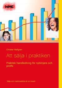 Att sälja i praktiken : praktisk handledning för nybörjare och proffs