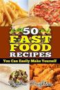 50 Fast Food Recipes: You Can Easily Make Yourself