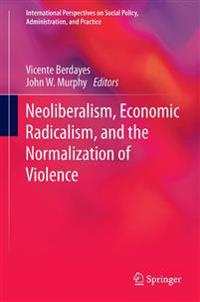 Neoliberalism, Economic Radicalism, and the Normalization of Violence