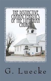 The Distinctive Characteristics of the Lutheran Church: With Special Reference to the Lutheran Church of America