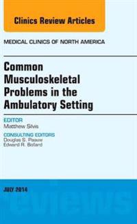 Common Musculoskeletal Problems in the Ambulatory Setting , An Issue of Medical Clinics, E-Book