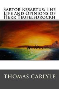 Sartor Resartus: The Life and Opinions of Herr Teufelsdrockh: Complete - In Three Books