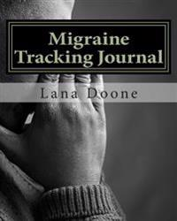 Migraine Tracking Journal: Take Back Control of Your Life!