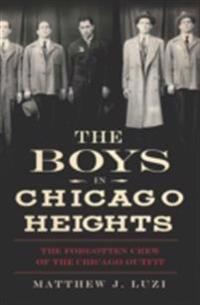 Boys in Chicago Heights: The Forgotten Crew of the Chicago Outfit