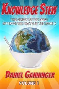 Knowledge Stew: The Guide to the Most Interesting Facts in the World