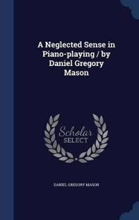 A Neglected Sense in Piano-Playing / By Daniel Gregory Mason