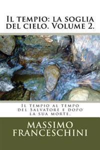 Il Tempio: La Soglia del Cielo. Volume 2.: Il Tempio Al Tempo del Salvatore E Dopo La Sua Morte.