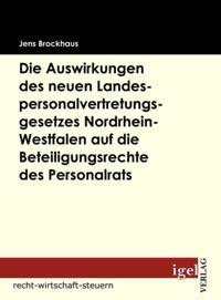 Die Auswirkungen des neuen Landespersonalvertretungsgesetzes Nordrhein-Westfalen auf die Beteiligungsrechte des Personalrats