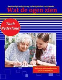 Wat de Ogen Zien: Eenvoudige Ouderenzorg En Bezighouden Van Ouderen (Taal: Nederlands)