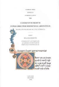Commentum Medium Super Libro Peri Hermeneias Aristotelis. Translatio Wilhelmo de Luna Attributa: Averrois Opera Series B