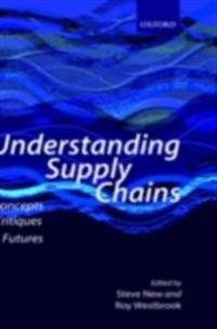 Understanding Supply Chains Concepts, Critiques, and Futures