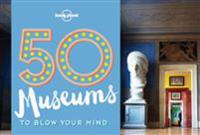 Lonely Planet 50 Museums to Blow Your Mind