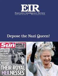 Depose the Nazi Queen!: Executive Intelligence Review; Volume 42, Issue 29