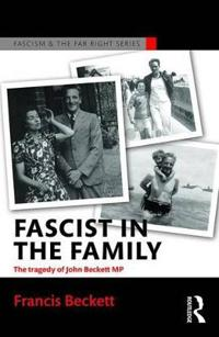 Fascist in the Family: The Tragedy of John Beckett M.P.