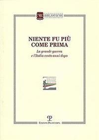Niente Fu Piu Come Prima: La Grande Guerra E L'Italia Cento Anni Dopo