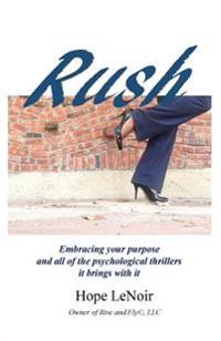 Rush: Embracing Your Purpose and All of the Psychological Thrillers It Brings with It